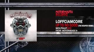 Loffciamcore - Up To No Good (The Reaper Remix) [Motormouth Recordz]