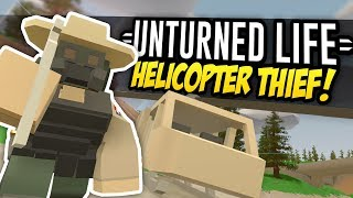 HELICOPTER THIEF - Unturned Life Roleplay #328