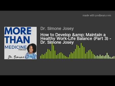 How to Develop & Maintain a Healthy Work-Life Balance (Part 3) - Dr. Simone Josey