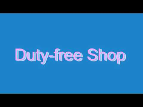 How to Pronounce Duty-free Shop