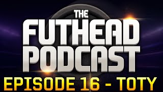 The Futhead Podcast Episode 16 - TOTY