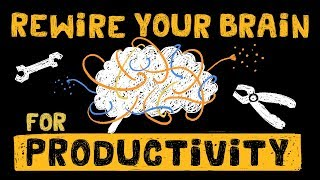 How to Rewire your Brain to Optimize Productivity - Be More Productive