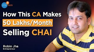 Top 10 MBA - How I Am Earning 50 Lakhs A Month by Being a Chaiwala | Robin Jha | TPot Success Story | Josh Talks
