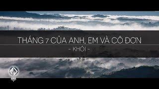Tháng 7 của anh, em và cô đơn - Khói (Lyric Video / TAS Release)
