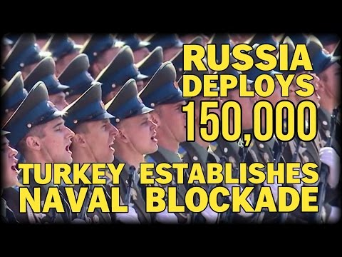 BREAKING: PUTIN DEPLOYS 150,000 TROOPS AS TURKEY BLOCKADES RUSSIAN NAVY