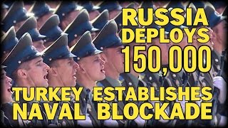 BREAKING: PUTIN DEPLOYS 150,000 TROOPS AS TURKEY BLOCKADES RUSSIAN NAVY