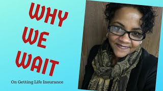 Why People Hold off on Life Insurance