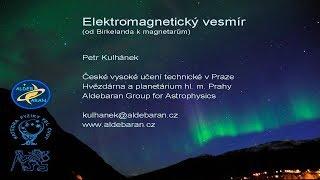 Petr Kulhánek - Elektromagnetický vesmír aneb od Birkelanda k magnetarům (FČ FEL ČVUT 19.10.2017)