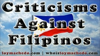 Criticisms Against the Filipinos - Loy Machedo Speaks Out.