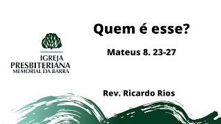 Quem é esse?  - Mateus 8. 23-27 I Rev. Ricardo Rios