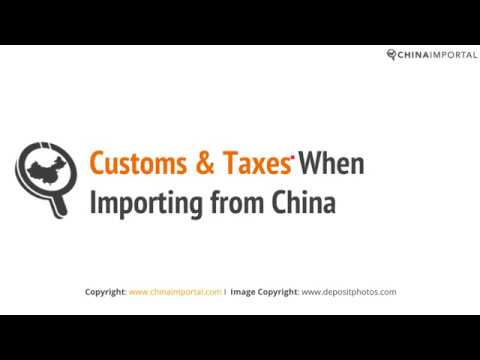 Customs & Taxes When Importing from China