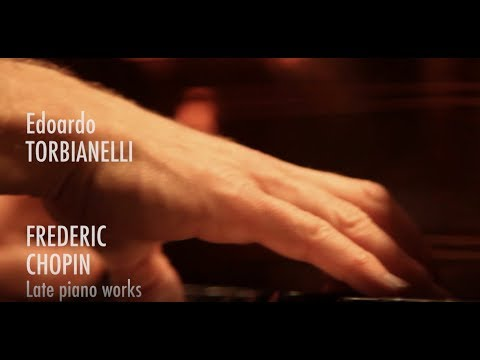 Edoardo Torbianelli: Frédéric Chopin Late piano works (long version)