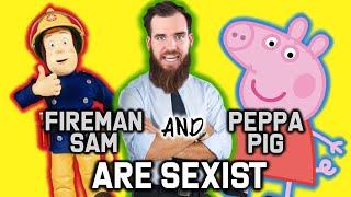 Fireman Sam and Peppa Pig Are SEXIST!