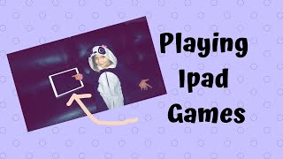 Playing iPad games!!!