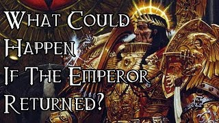 What Could Happen If The Emperor Returned? - 40K Theories