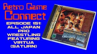 Retro Game Connect #151: All Japan Pro Wrestling Featuring Virtua (Saturn)