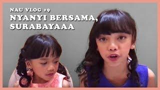 NAU VLOG #9 - Nyanyi Bersama, Surabayaaa
