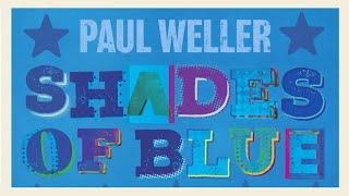 Paul Weller — SHADES OF BLUE (Official Lyric Video)
