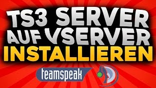 TEAMSPEAK 3 SERVER auf vServer / Rootserver INSTALLIEREN | Tutorial German
