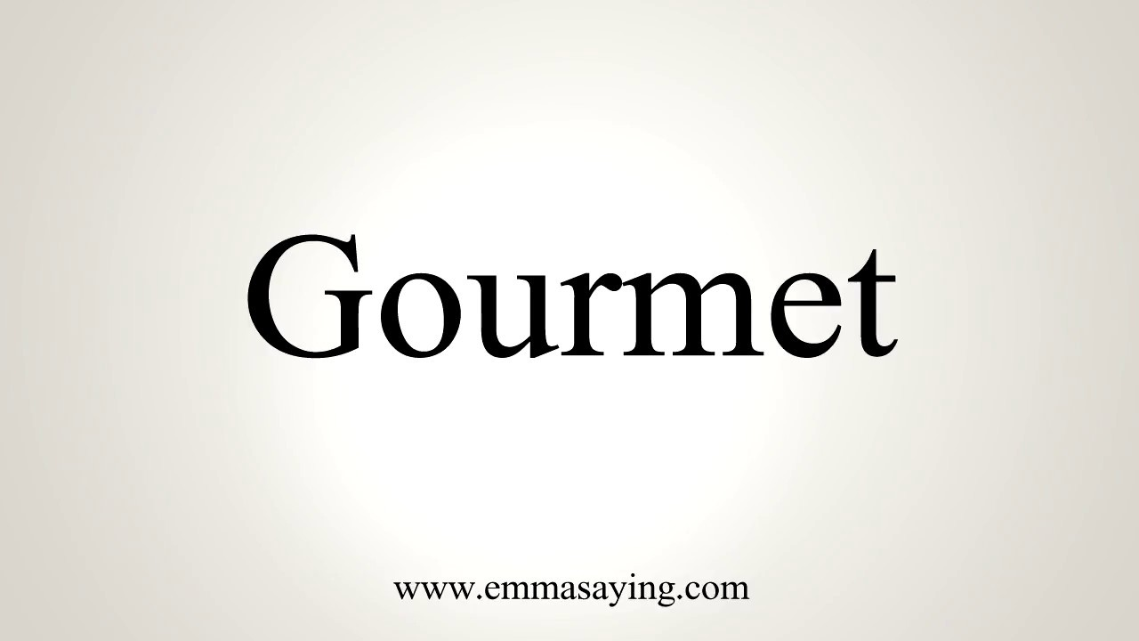 How To Pronounce Gourmet