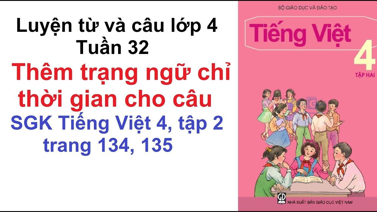 Luyện từ và câu 4 tuần 32 – Thêm trạng ngữ chỉ thời gian cho câu – SGK Tiếng Việt 4 trang 134, 135