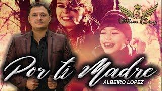 POR TI MADRE - ALBEIRO LOPEZ