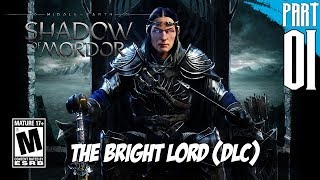 【Middle-earth: Shadow of Mordor】The Bright Lord (DLC) Gameplay Walkthrough Part 1 [PC - HD]