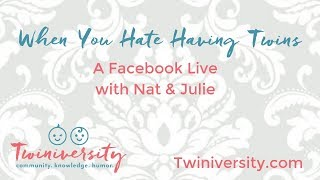 When You Hate Having Twins: A Facebook Live with Nat & Julie