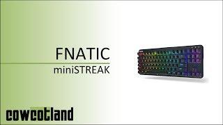 [Cowcot TV] Présentation clavier Fnatic Mini Streak