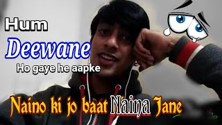 Naino Ki Jo Baat Naina jane hai Hindi song | Hum deewane ho gaye hai apke  | Romantic Hindi lov Song