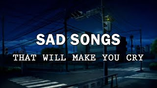 sad songs for broken hearts that will make you cry