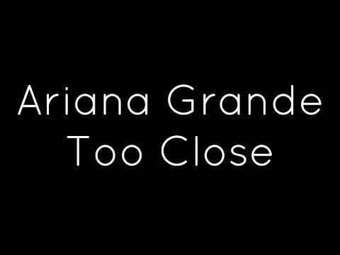 Ariana Grande - Too Close Lyrics