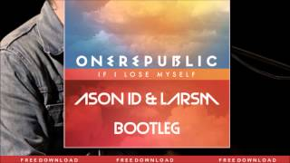One Republic - If I Lose Myself (Ason ID & LarsM Bootleg) (FREE DOWNLOAD)