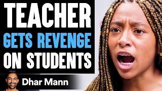 Teacher GETS REVENGE On STUDENTS What Happens  S Shocking Dhar Mann