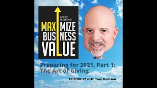 Preparing for 2021, Part 1: The Art of Giving; MP Podcast EP 37 with Tom Bronson