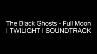 The Black Ghosts - Full Moon TWILIGHT