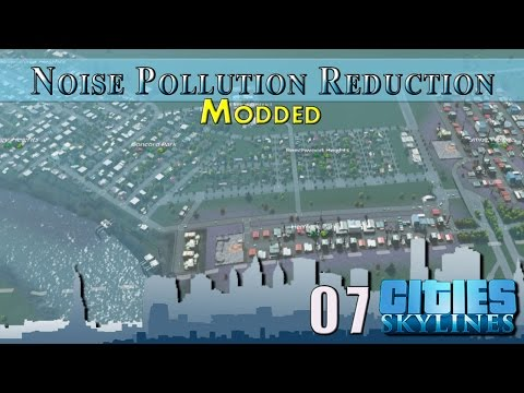 Cities Skylines Modded :: E7 :: Noise Pollution Reduction