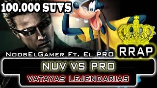 Repeat youtube video NOOB VS. PRO | VATAYAS LEJENDARIAS RAP (Espesial 100.000 Suvs)