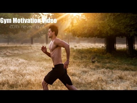 "2016 Gym Motivation, Never Quit  ""I Believe in You"""