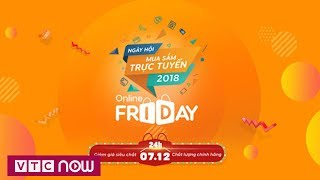 """""""Online Friday 2018"""": Giảm giá từ 90% đến 100%"""