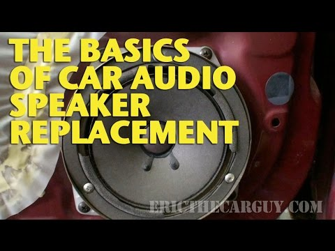 The Basics of Car Audio Speaker Replacement -EricTheCarGuy