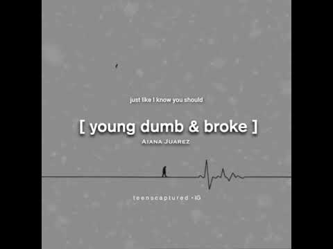 Young Dumb & Broke   AIANA JUAREZ