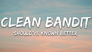 Clean Bandit Should 39 ve Known Better Lyrics feat. Anne-Marie.mp3