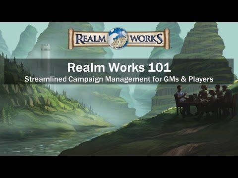 Gen Con 2015 Seminar: Realm Works 101 – Streamlined Campaign Management for GMs & Players