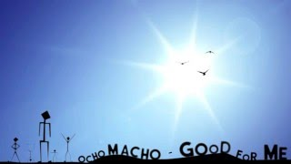 Ocho Macho - Good For Me (Jó nekem english version)