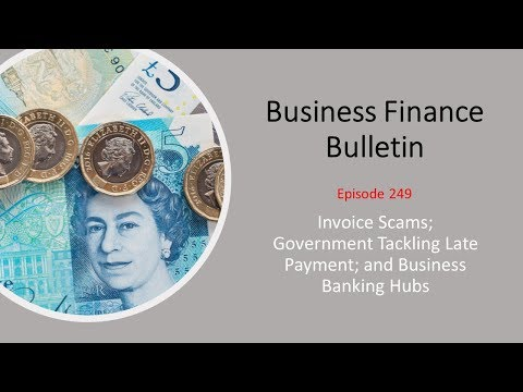 avoiding-invoice-scams,-government-tackling-late-payment,-and-business-banking-hubs---bfb-249