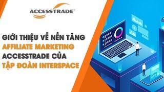 Giới thiệu về nền tảng Affiliate Marketing ACCESSTRADE của tập đoàn Interspace