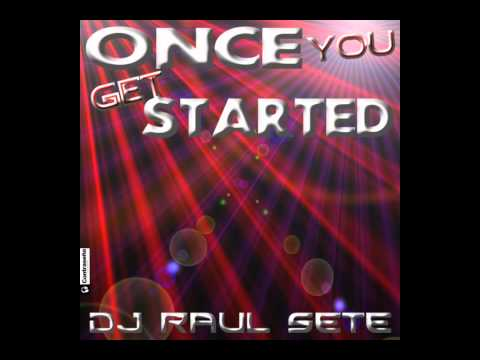 DJ RAUL SETE - ONCE YOU GET STARTED (Extended Mix) Radio Edit on Beatport.com 2011(Prog House)