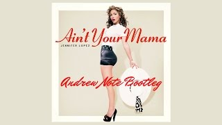 Jennifer Lopez - Ain't Your Mama (Andrew Note Bootleg Remix) [FREE DOWNLOAD] Progressive House 2016