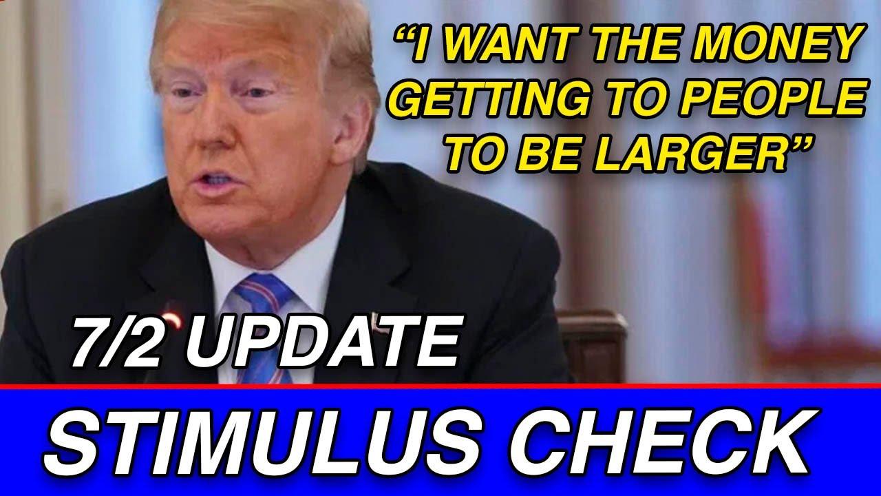SECOND STIMULUS CHECK UPDATE July 2: Trump Wants LARGER Stimulus Checks